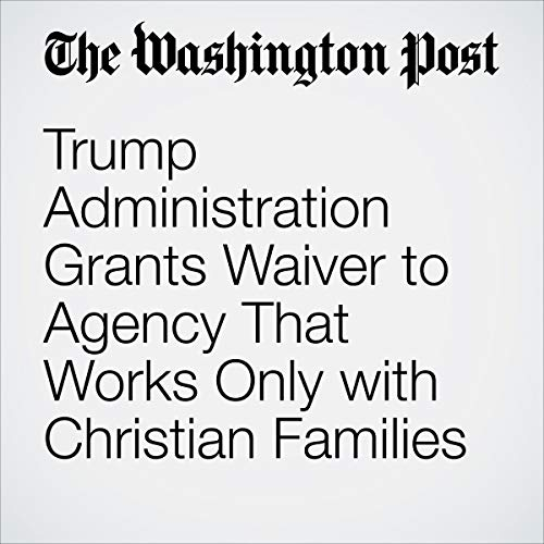 Trump Administration Grants Waiver to Agency That Works Only with Christian Families                   著者:                                                                                                                                 Laura Meckler                               ナレーター:                                                                                                                                 Sam Scholl                      再生時間: 4 分     レビューはまだありません。     総合評価 0.0