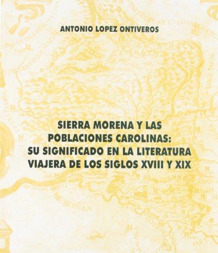 SIERRA MORENA Y LAS POBLACIONES CAROLINAS SIGLOS XVIII Y XIX