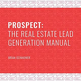 Prospect: The Real Estate Lead Generation Manual                   By:                                                                                                                                 Brian Icenhower                               Narrated by:                                                                                                                                 Ed Nash                      Length: 10 hrs and 56 mins     2 ratings     Overall 5.0
