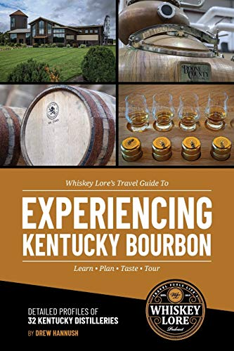 Whiskey Lore's Travel Guide to Experiencing Kentucky Bourbon: Learn, Plan, Taste, Tour