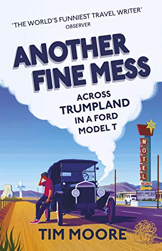 Another Fine Mess: Across Trumpland in a Ford Model T
