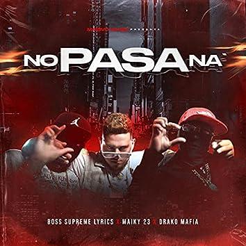 No Pasa Na (feat. Maiky 23 & Drako Mafia)