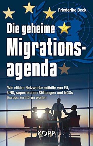 Die geheime Migrationsagenda: Wie elitäre Netzwerke mithilfe von EU, UNO, superreichen Stiftungen und NGOs Europa zerstören wollen
