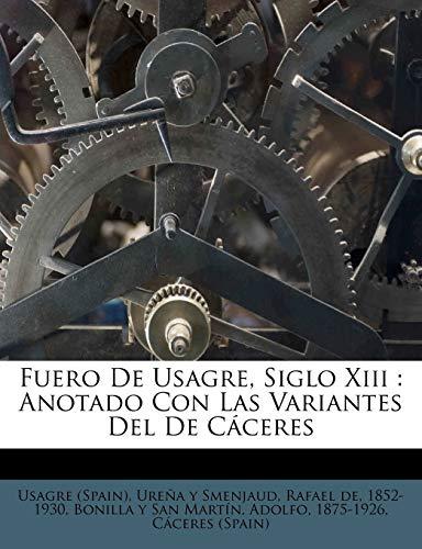 Fuero De Usagre, Siglo Xiii: Anotado Con Las Variantes Del De Cáceres