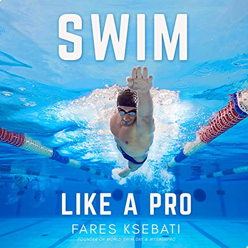 Swim Like a Pro: How to Swim Faster and Smarter with a Holistic Training Guide