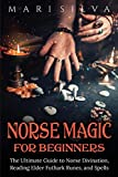 Norse Magic for Beginners: The Ultimate Guide to Norse Divination, Reading Elder Futhark Runes, and Spells