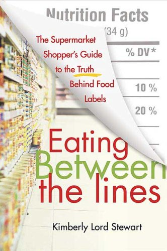 [(Eating Between the Lines: The Supermarket Shopper's Guide to the Truth Behind Food Labels)] [Author: Kimberly Lord Stewart] published on (February, 2007)