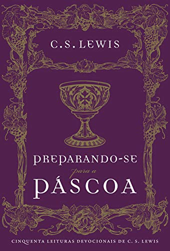 Preparando-se para a Páscoa: cinquenta leituras devocionais de C.S. Lewis