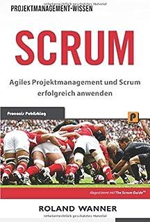Scrum: Agiles Projektmanagement und Scrum erfolgreich anwend