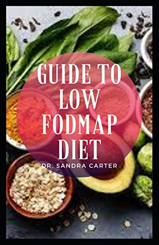 Guide to Low FODMAP Diet: FODMAP stands for Fermentable Oligosaccharides, Disaccharides, Monosaccharides