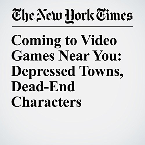 Coming to Video Games Near You: Depressed Towns, Dead-End Characters copertina