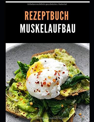 MUSKELAUFBAU REZEPTBUCH: Das Kochbuch für deine Muskelaufbau Ernährung./rezeptbuch/selberschreiben/blanko/kochbuch/rezepte/notebook/gift ideas