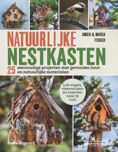 Natuurlijke nestkasten: 25 eenvoudige projecten met sprokkelhout en natuurlijke materialen
