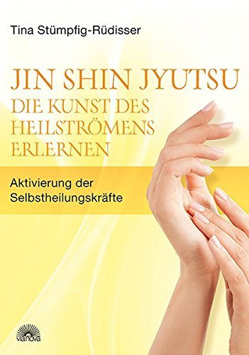 Jin Shin Jyutsu - Die Kunst des Heilströmens erlernen: Aktivierung der Selbstheilungskräfte