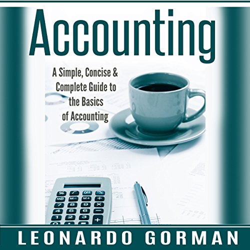 Accounting: A Simple, Concise & Complete Guide to the Basics of Accounting audiobook cover art