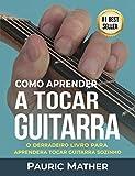 Como Aprender A Tocar Guitarra: O Derradeiro Livro Para Aprender A Tocar Guitarra Sozinho (Portuguese Edition)