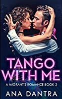 Tango With Me (A Migrant's Romance Series Book 2)