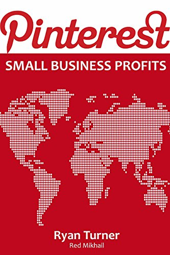 PINTEREST SMALL BUSINESS PROFITS: Start a Small Business and Grow it via Effective Pinterest Marketing