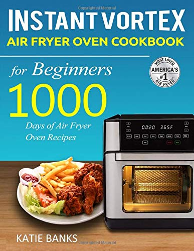Instant Vortex Air Fryer Oven Cookbook for Beginners: 1000 Days of Air Fryer Oven Recipes