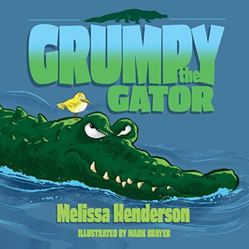 Grumpy the Gator by [Melissa Henderson , Mark Brayer]