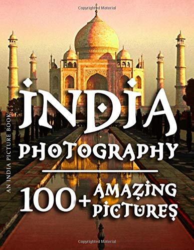 India Picture Book - India Photography: 100+ Amazing Pictures and Photos in this Incredible India Photo Book (India Picture Book and India Photography Photo Book Series)
