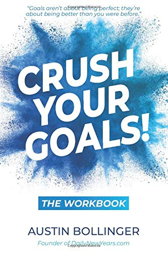Crush Your Goals! The Workbook: Trade Your Old, Tired Resolutions for a Goal Setting Strategy that Gets Results!