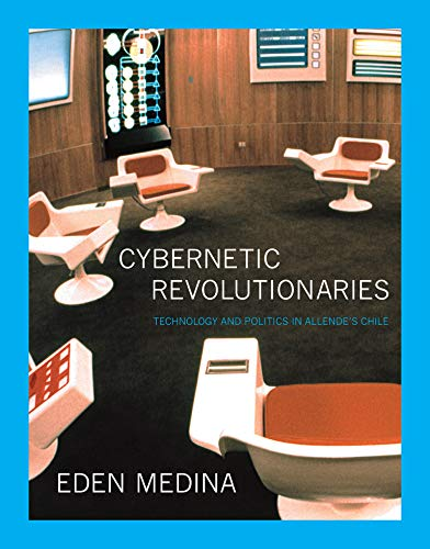 Compare Textbook Prices for Cybernetic Revolutionaries: Technology and Politics in Allende's Chile The MIT Press Reprint Edition ISBN 9780262525961 by Medina, Eden