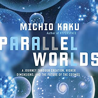 Parallel Worlds     A Journey Through Creation, Higher Dimensions, and the Future of the Cosmos              Written by:                                                                                                                                 Michio Kaku                               Narrated by:                                                                                                                                 Marc Vietor                      Length: 14 hrs and 50 mins     9 ratings     Overall 4.4