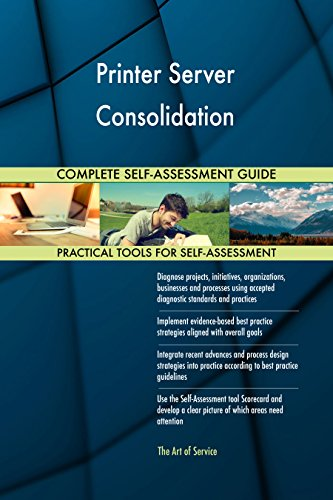 Printer Server Consolidation All-Inclusive Self-Assessment - More than 710 Success Criteria, Instant Visual Insights, Comprehensive Spreadsheet Dashboard, Auto-Prioritized for Quick Results