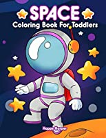 Space Coloring Book For Toddlers: A Super Fun Activity Book For Toddlers and Preschoolers Filled with Easy and BIG Coloring Pages of Aliens, Planets, Stars, Rockets, Space Ships and Astronauts