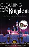 Cleaning The Kingdom: Insider Tales of Keeping Walt€™s Dream Spotless