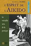 L'esprit de l'aikido - Le véritable sens de la pratique