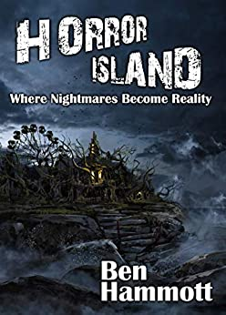 Horror Island - Where Nightmares Become Reality: Voted Scariest Horror of 2019 by Horror Readers USA by [Ben Hammott]