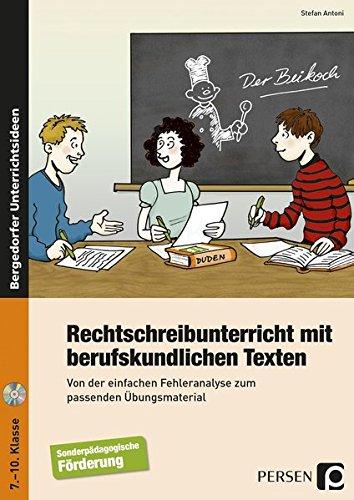 Rechtschreibunterricht mit berufskundlichen Texten: Von der einfachen Fehleranalyse zum passenden Übungsmaterial (7. bis 10. Klasse): Von der ... Übungsmaterial, 7. - 10. Klasse Förderschule