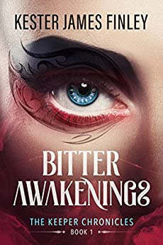 Bitter Awakenings (The Keeper Chronicles, Book 1) by [Kester James Finley]