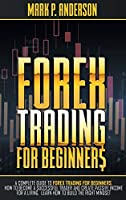 Forex Trading for Beginners: A Complete Guide to Forex Trading for Beginners, how to Become a Successful Trader and Create Passive Income for a Living. Learn how to Build the Right Mindset