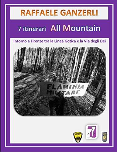 7 Itinerari Intorno a Firenze tra la Linea Gotica e la Via degli Dei (7AM - 7 Itinerari MTB / All Mountain Vol. 3) (Italian Edition)
