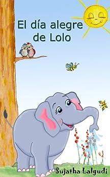 Libros para niños: El día alegre de Lolo - Un libro de imágenes para niños (para niños de 3-7 años): Spanish childrens book. Libro con ilustraciones - ... animal books. nº 1) (Spanish Edition) by [Sujatha Lalgudi]