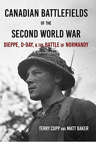 Canadian Battlefields of the Second World War: Dieppe, D-Day, and the Battle of Normandy