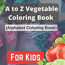 A to Z Vegetable Coloring Book ( Alphabet Coloring Book ) For Kids: A Movement Book for Toddlers and Preschool Kids to Lea...
