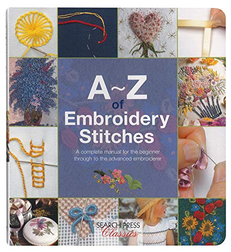 A-Z of Embroidery Stitches: A Complete Manual for the Beginner Through to the Advanced Embroiderer (