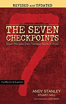 The Seven Checkpoints for Student Leaders: Seven Principles Every Teenager Needs to Know by [Andy Stanley, Stuart Hall, Louie Giglio]