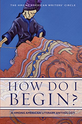 How Do I Begin?: A Hmong American Literary Anthology...