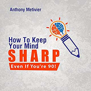 How to Keep Your Mind Sharp - Even If You're 90!                   By:                                                                                                                                 Anthony Metivier                               Narrated by:                                                                                                                                 Gene Blake                      Length: 1 hr and 36 mins     Not rated yet     Overall 0.0
