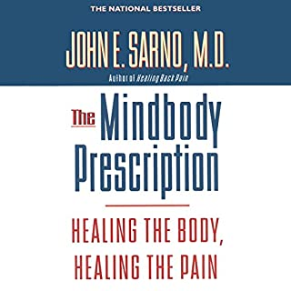 The Mindbody Prescription     Healing the Body, Healing the Pain              Written by:                                                                                                                                 John E. Sarno M.D.                               Narrated by:                                                                                                                                 Brian Holsopple                      Length: 7 hrs and 4 mins     8 ratings     Overall 4.6