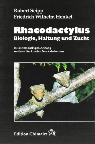 Rhacodactylus - Biologie, Haltung, Zucht: Mit Anhang: weitere Geckoarten Neukaledoniens