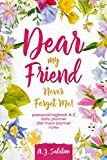 DEAR MY FRIEND NEVER FORGET ME !: password logbook A-Z daily planner diet meal planner notes