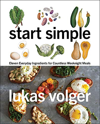 Compare Textbook Prices for Start Simple: Eleven Everyday Ingredients for Countless Weeknight Meals Illustrated Edition ISBN 9780062883599 by Volger, Lukas