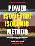 Power Isometric Isotonic Method: The Best Isometric Isotonic exercises to build muscle and get ripped (1) (Self Resistance)