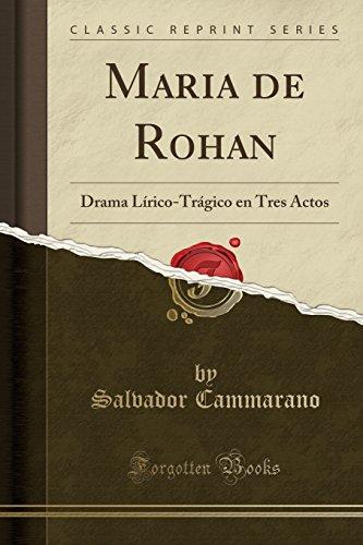 Maria de Rohan: Drama Lírico-Trágico En Tres Actos (Classic Reprint)